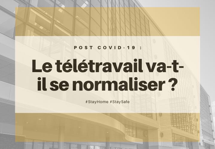 Post Covid-19 : Télétravail va-t-il se normaliser ?